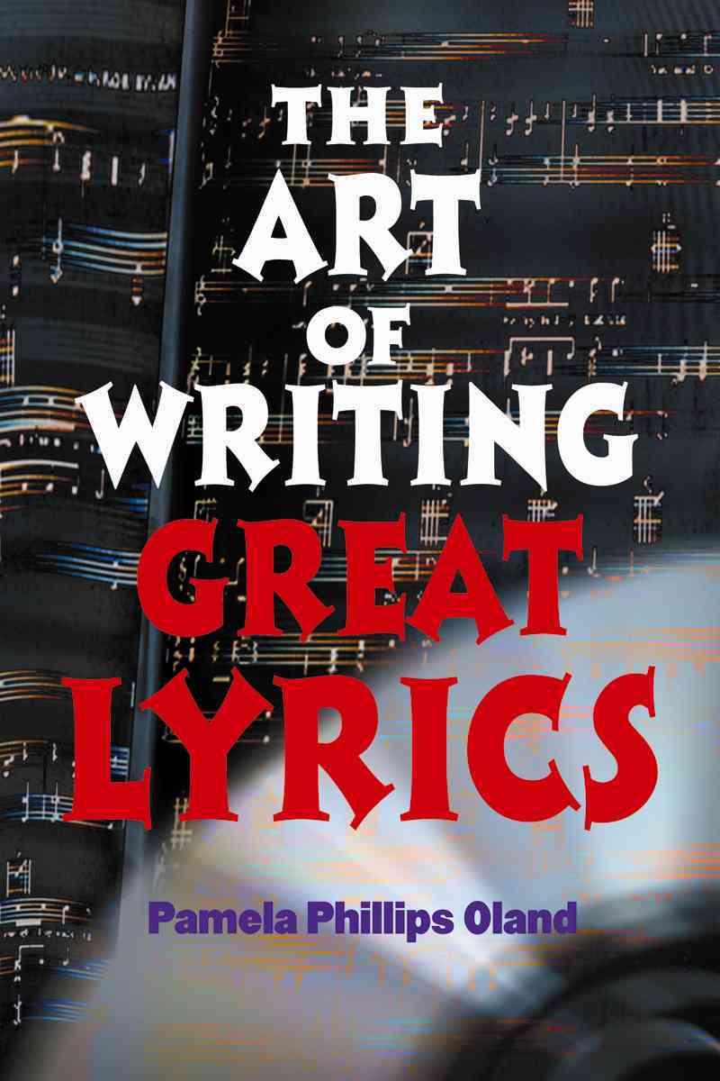 The Art of Writing Great Lyrics By Oland, Pamela Phillips