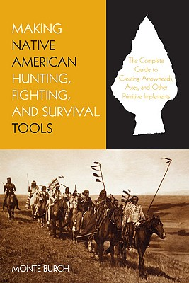 Making Native American Hunting, Fighting, and Survival Tools By Burch, Monte